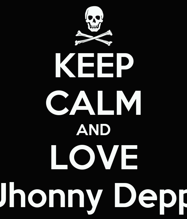 KEEP CALM AND LOVE Jhonny Depp