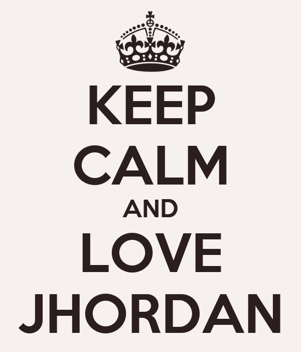 KEEP CALM AND LOVE JHORDAN