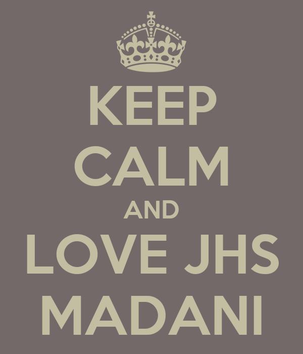 KEEP CALM AND LOVE JHS MADANI