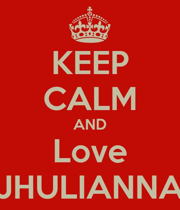 KEEP CALM AND Love JHULIANNA