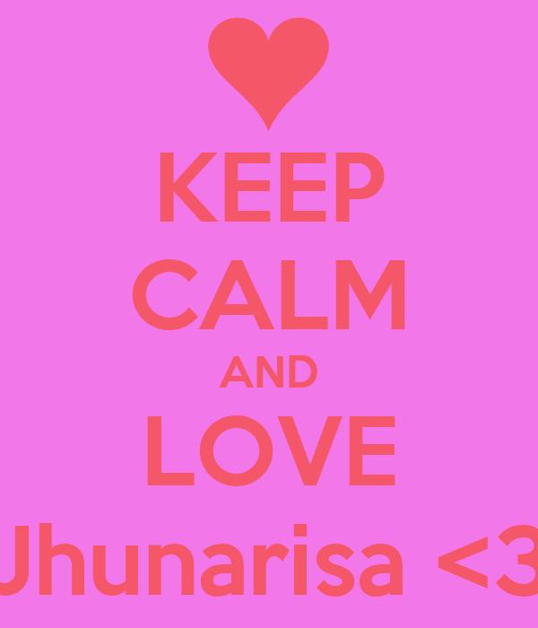 KEEP CALM AND LOVE Jhunarisa <3