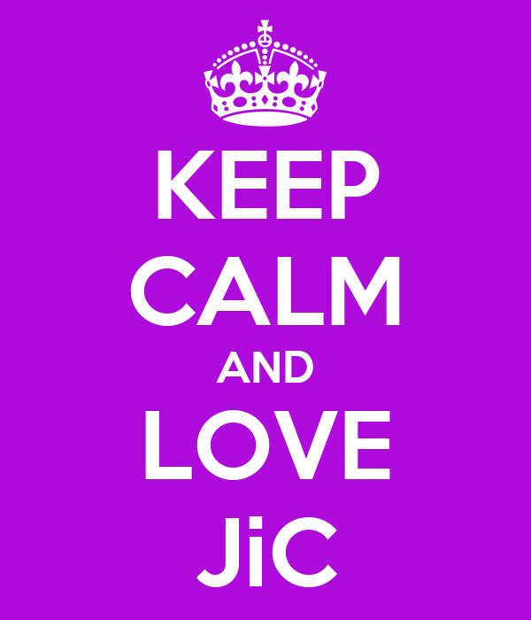 KEEP CALM AND LOVE JiC
