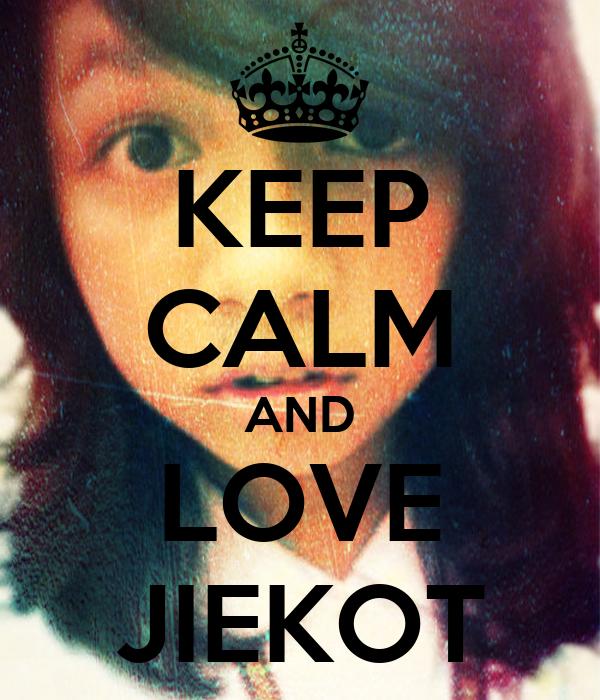 KEEP CALM AND LOVE JIEKOT