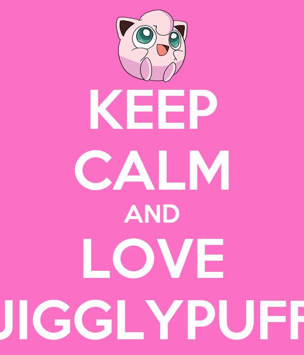 KEEP CALM AND LOVE JIGGLYPUFF