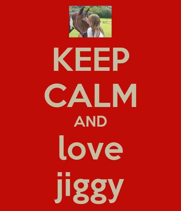 KEEP CALM AND love jiggy