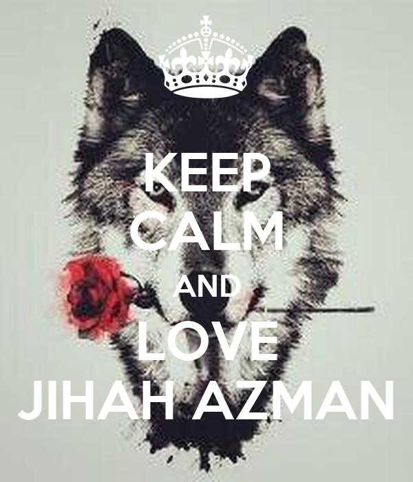KEEP CALM AND LOVE JIHAH AZMAN