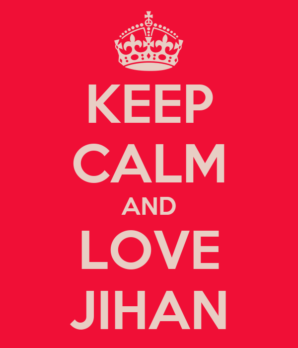 KEEP CALM AND LOVE JIHAN