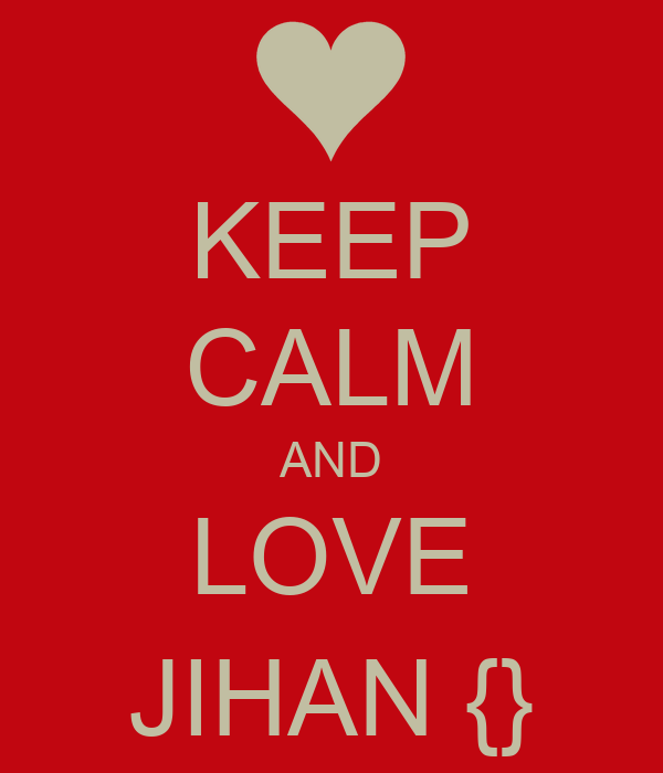 KEEP CALM AND LOVE JIHAN {}