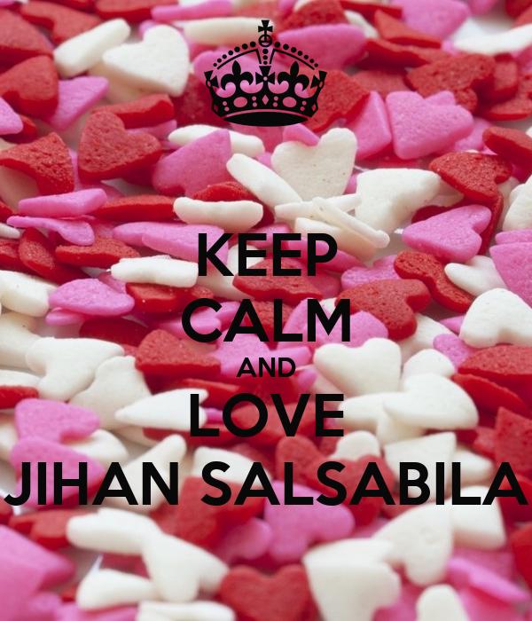 KEEP CALM AND LOVE JIHAN SALSABILA