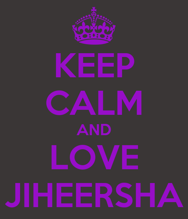 KEEP CALM AND LOVE JIHEERSHA