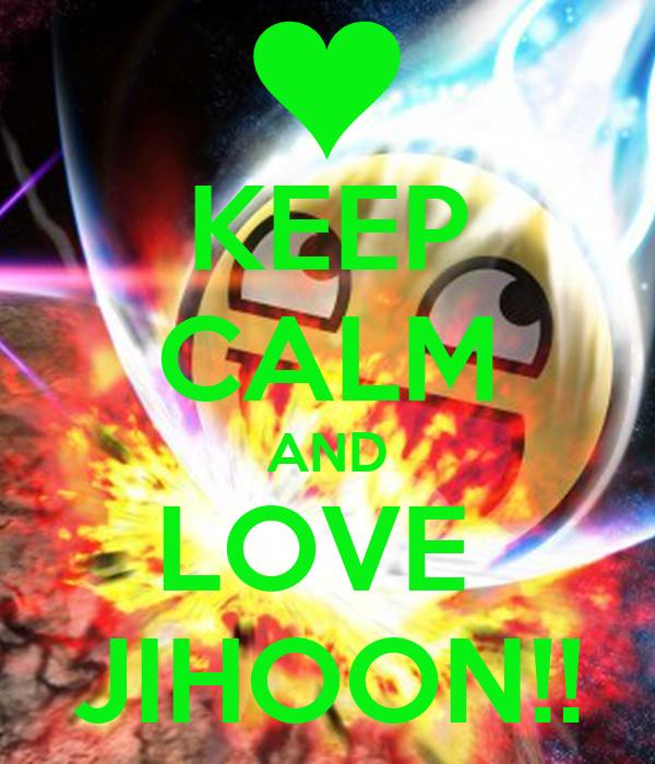 KEEP CALM AND LOVE  JIHOON!!