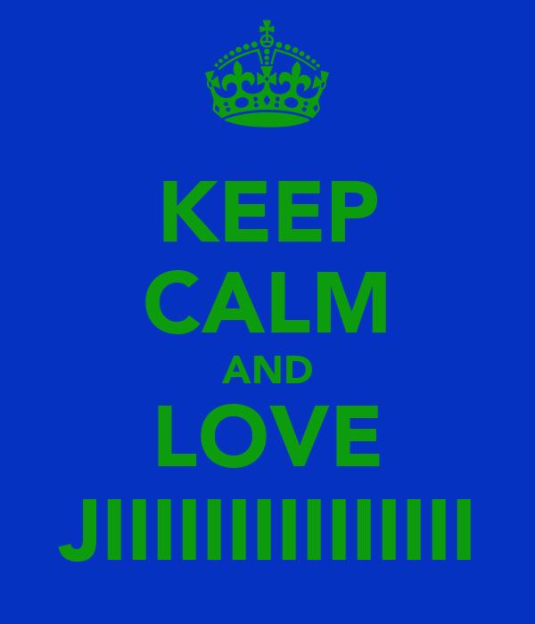 KEEP CALM AND LOVE JIIIIIIIIIIIIIII