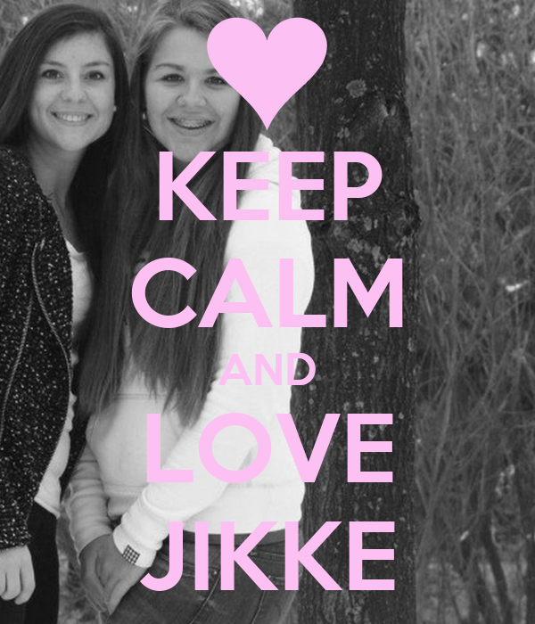 KEEP CALM AND LOVE JIKKE