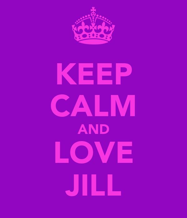 KEEP CALM AND LOVE JILL