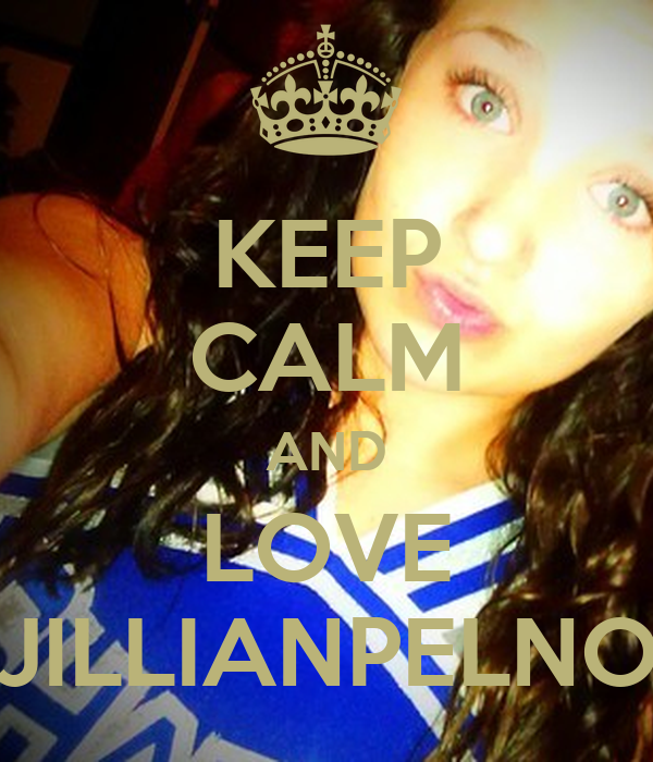 KEEP CALM AND LOVE JILLIANPELNO