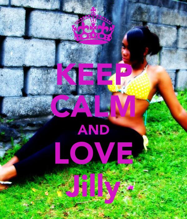 KEEP CALM AND LOVE Jilly