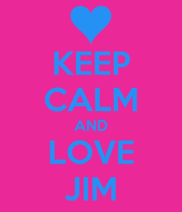 KEEP CALM AND LOVE JIM