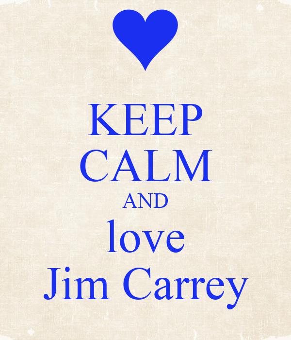 KEEP CALM AND love Jim Carrey