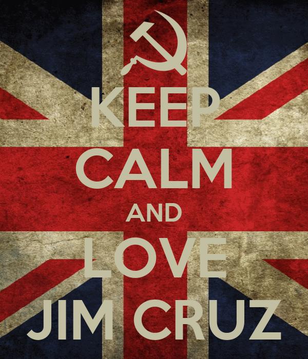 KEEP CALM AND LOVE JIM CRUZ