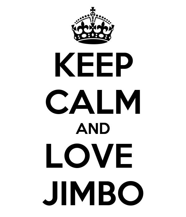 KEEP CALM AND LOVE  JIMBO