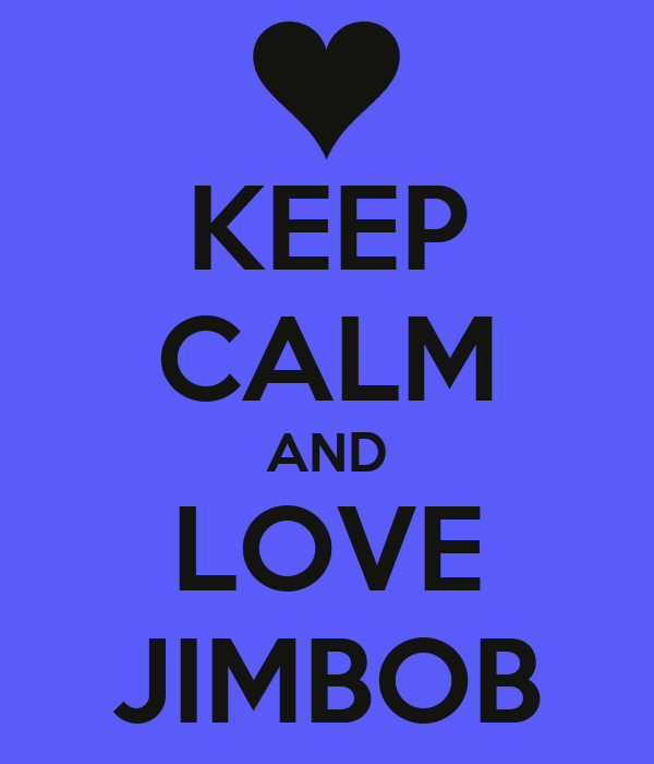 KEEP CALM AND LOVE JIMBOB