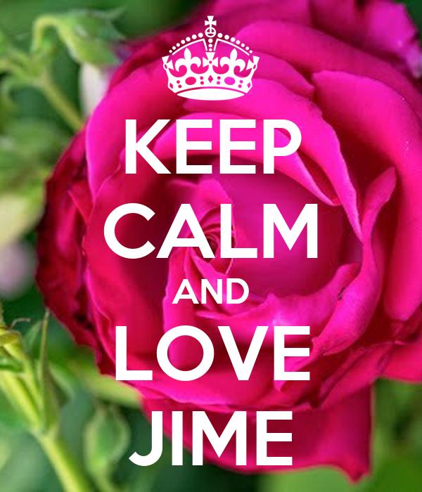 KEEP CALM AND LOVE JIME
