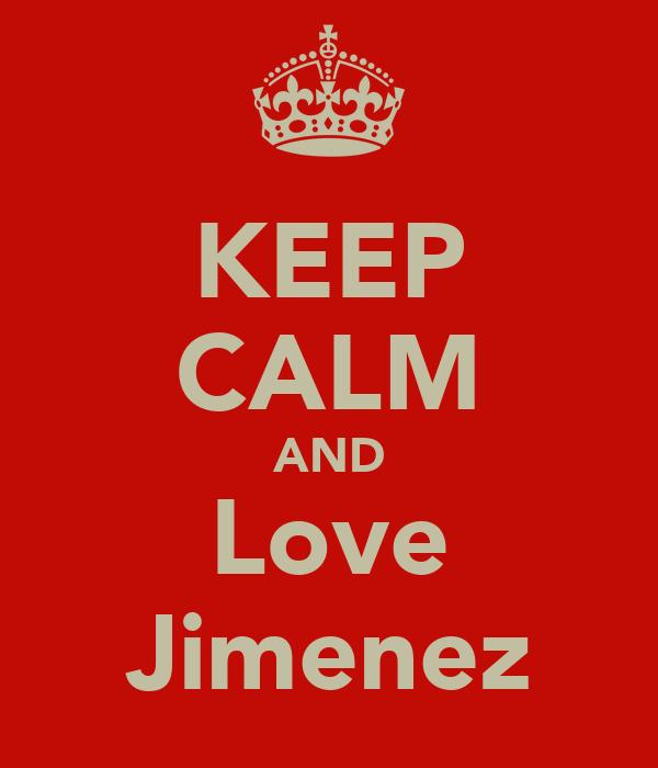 KEEP CALM AND Love Jimenez