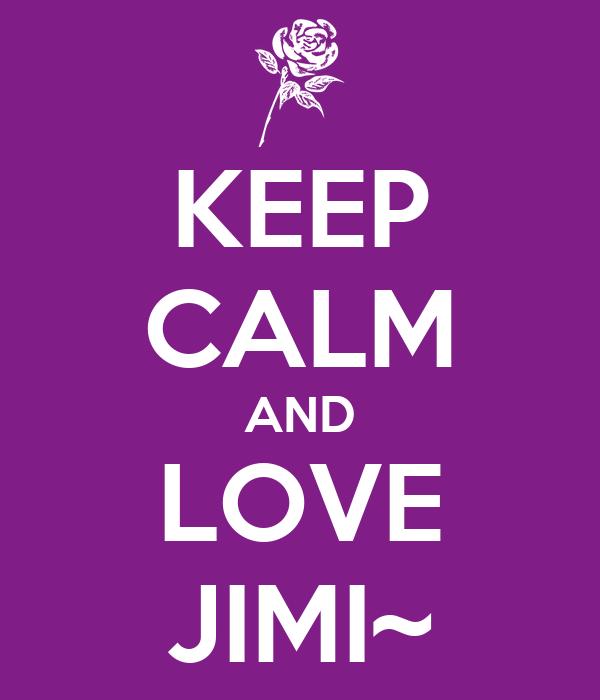 KEEP CALM AND LOVE JIMI~