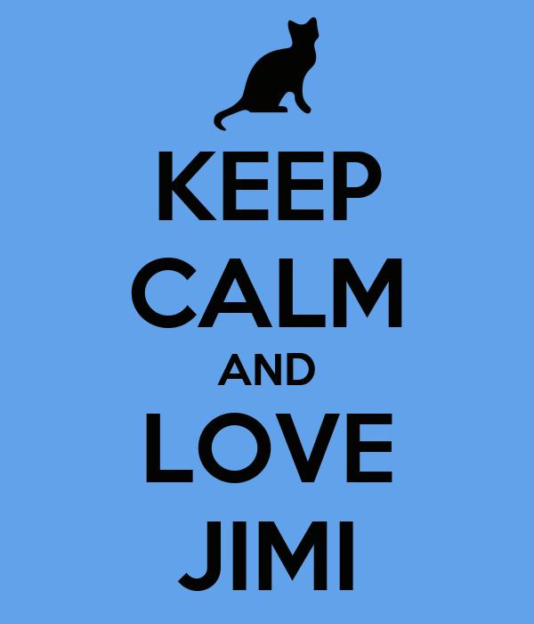 KEEP CALM AND LOVE JIMI