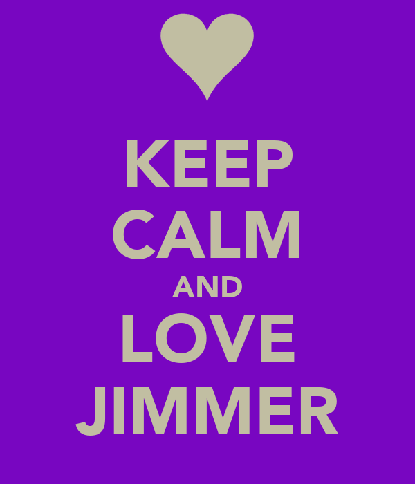 KEEP CALM AND LOVE JIMMER