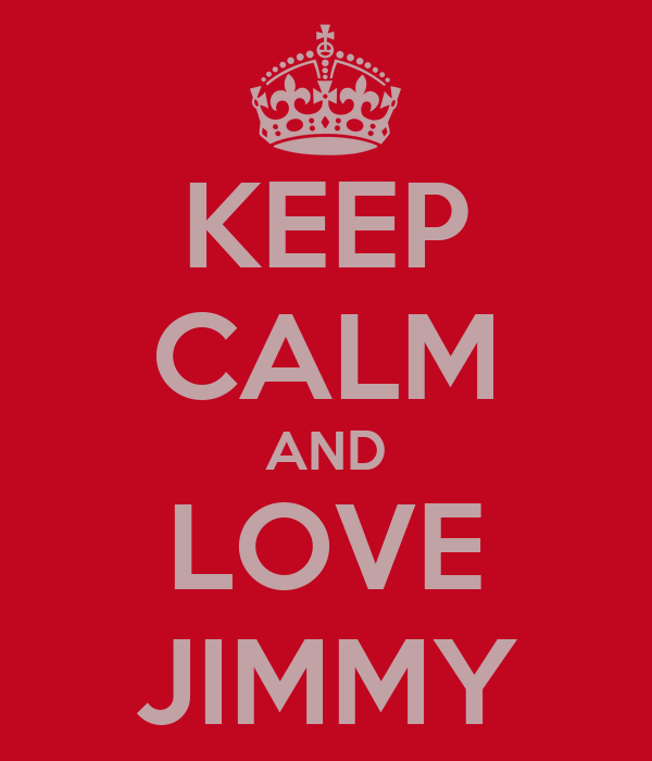 KEEP CALM AND LOVE JIMMY