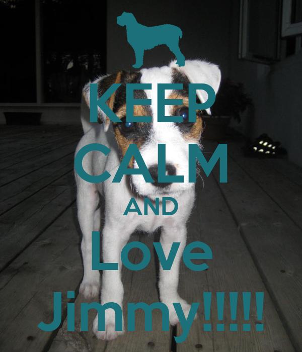KEEP CALM AND Love Jimmy!!!!!