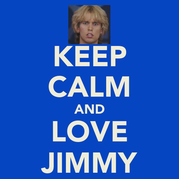 KEEP CALM AND LOVE JIMMY