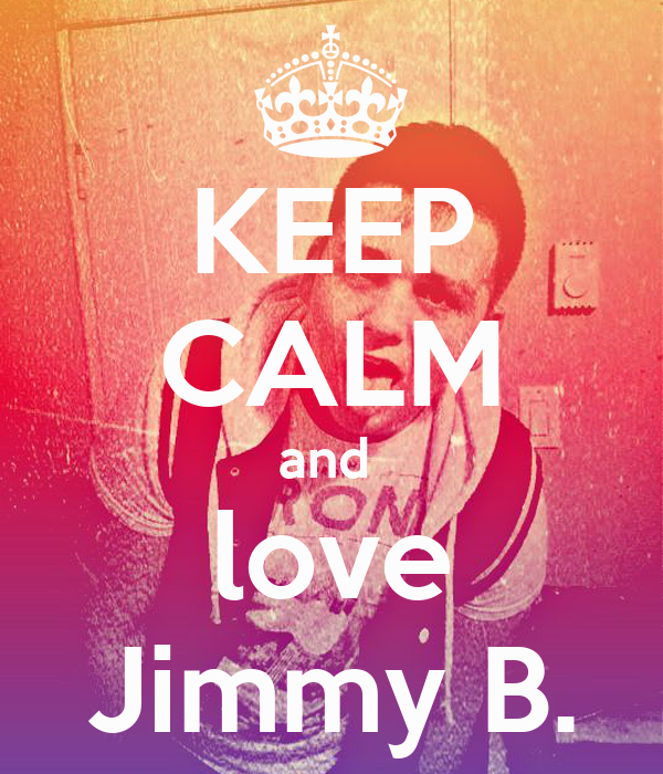 KEEP CALM and  love Jimmy B.
