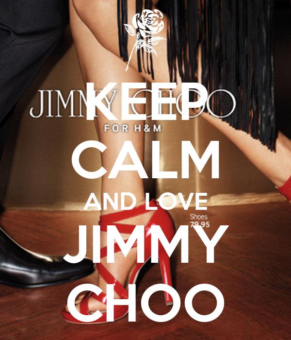 KEEP CALM AND LOVE JIMMY CHOO