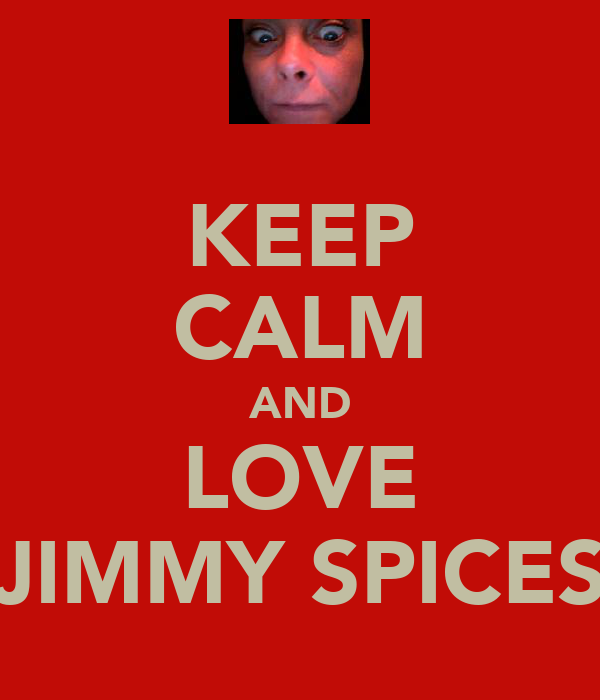 KEEP CALM AND LOVE JIMMY SPICES