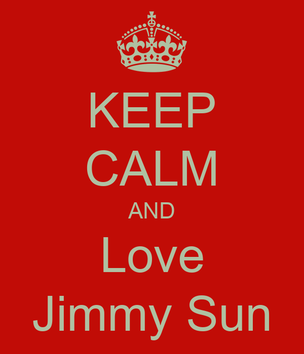 KEEP CALM AND Love Jimmy Sun