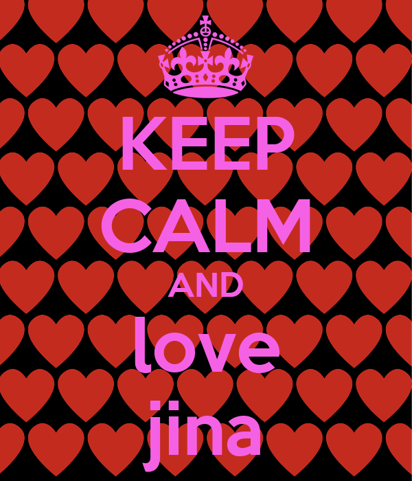 KEEP CALM AND love jina