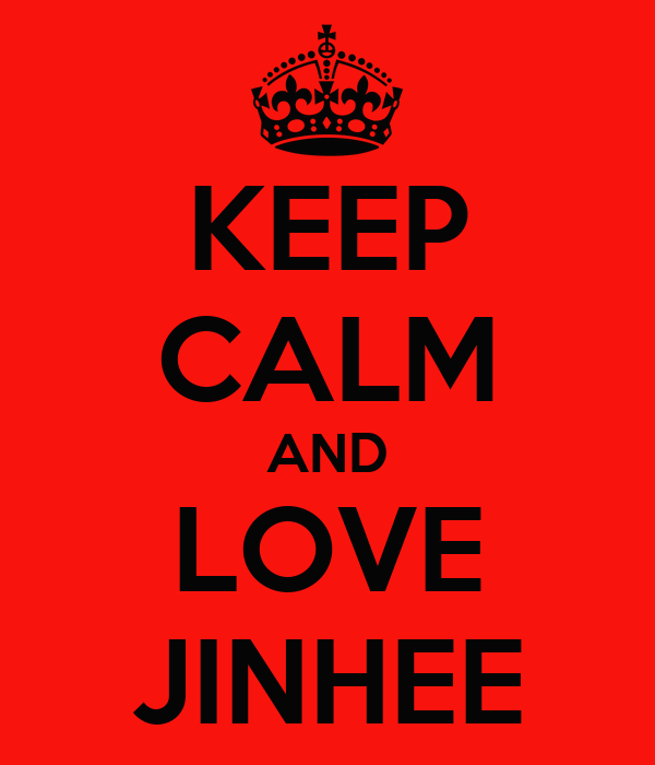 KEEP CALM AND LOVE JINHEE