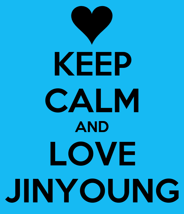 KEEP CALM AND LOVE JINYOUNG