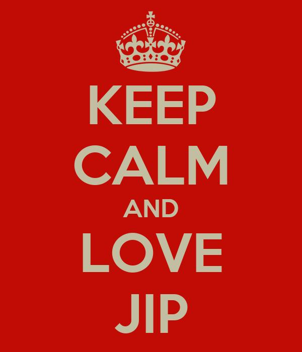 KEEP CALM AND LOVE JIP