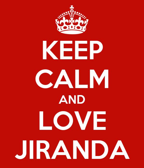 KEEP CALM AND LOVE JIRANDA