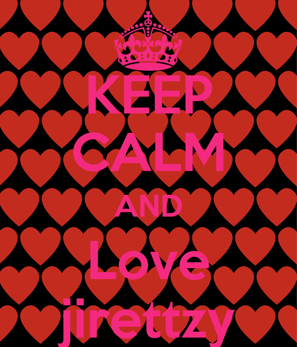 KEEP CALM AND Love jirettzy