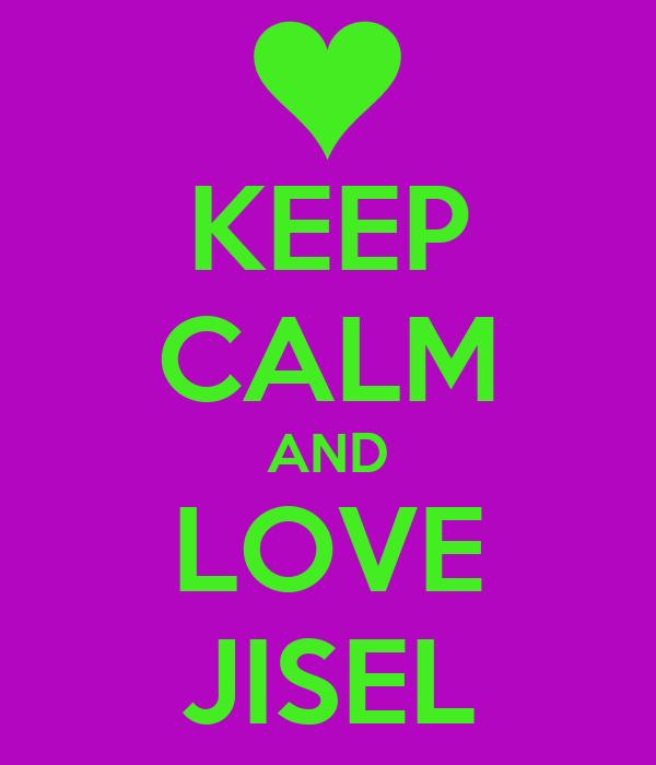 KEEP CALM AND LOVE JISEL
