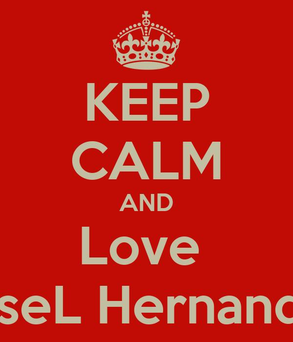 KEEP CALM AND Love  JisseL Hernandez