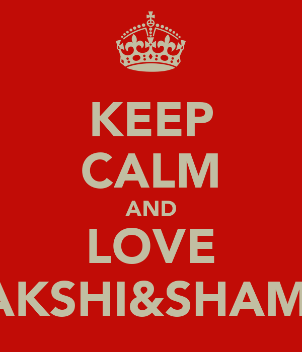 KEEP CALM AND LOVE JITAKSHI&SHAMITA
