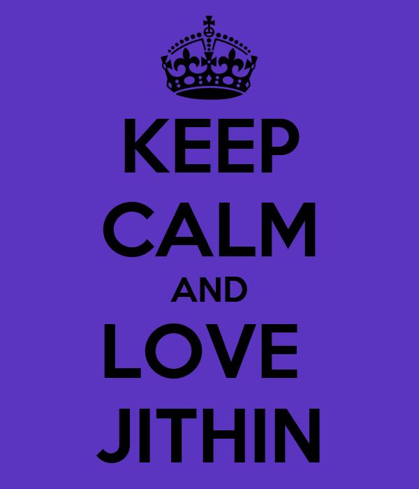 KEEP CALM AND LOVE  JITHIN