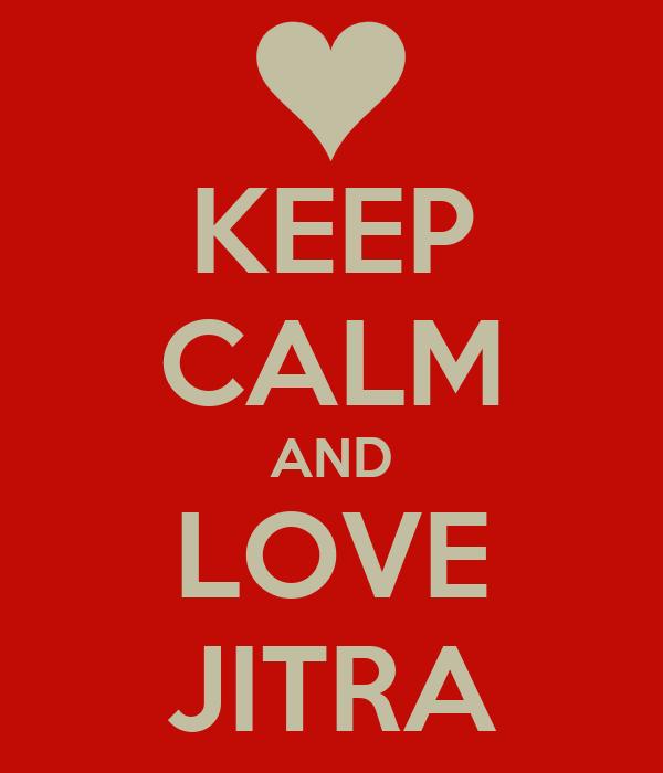 KEEP CALM AND LOVE JITRA