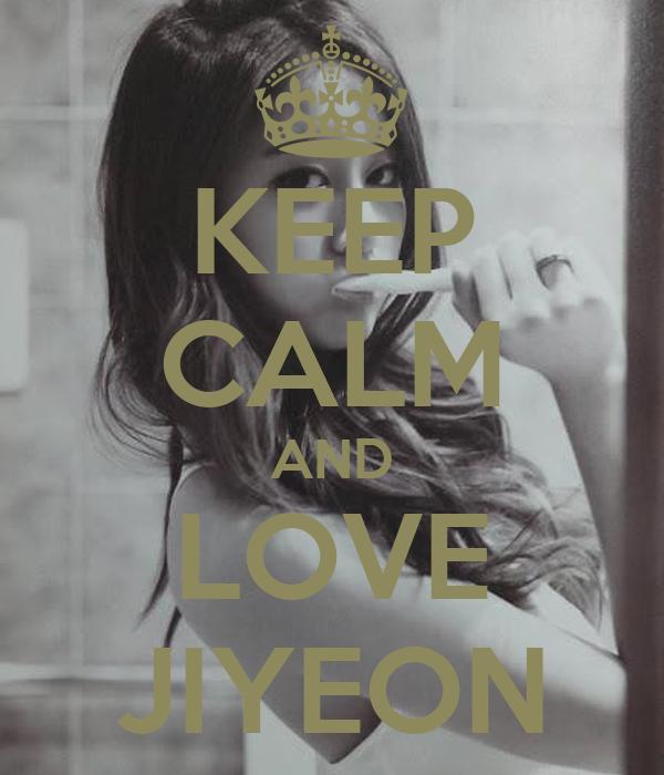 KEEP CALM AND LOVE JIYEON
