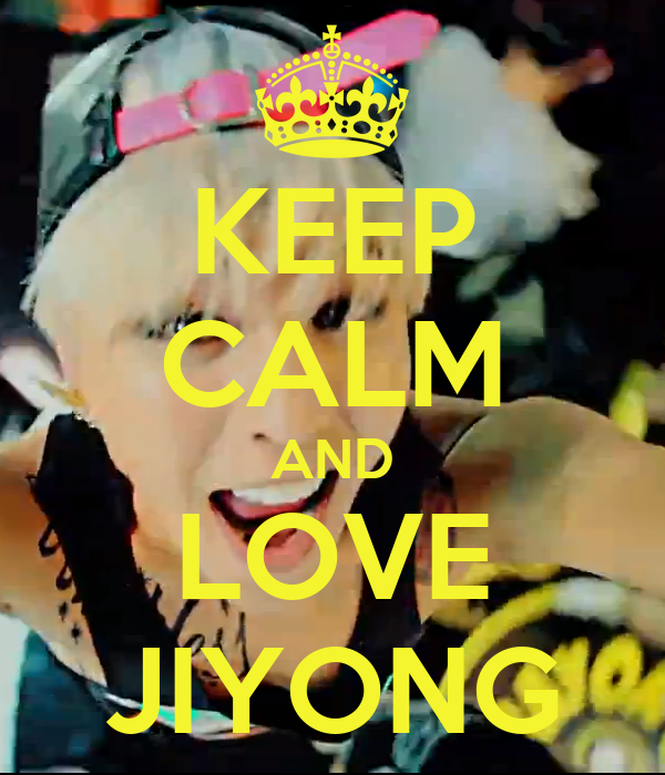 KEEP CALM AND LOVE JIYONG